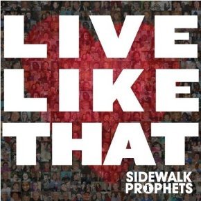 Live Like That Sidewalk Prophets