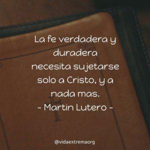 Frase de Martin Lutero sobre la fe verdadera