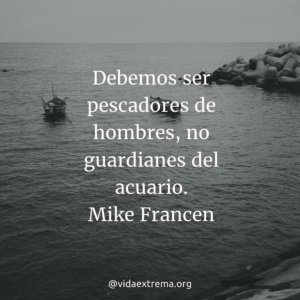 Frase de Mike Francen sobre el llamado de evangelizar
