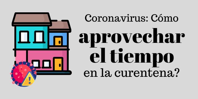 Aprovechar el tiempo durante el Coronavirus COVID-19